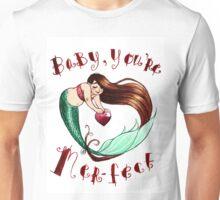 Baby, you're mer-fect! Unisex T-Shirt