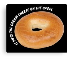 It Puts The Cream Cheese On The Bagel Canvas Print