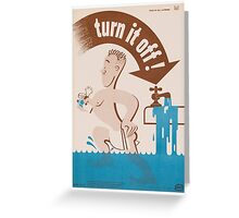 Turn it off! - Vintage WW2 Propaganda Poster - Conserve water Greeting Card