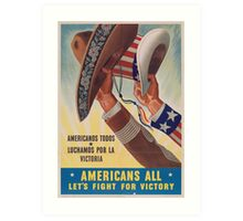 Americans All. Americanos Todos. Let's Fight for Victory.  - Vintage retro ww2 propaganda poster Art Print