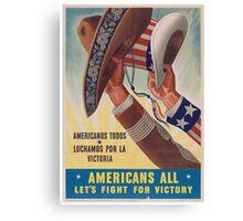 Americans All. Americanos Todos. Let's Fight for Victory.  - Vintage retro ww2 propaganda poster Canvas Print