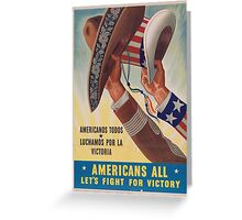 Americans All. Americanos Todos. Let's Fight for Victory.  - Vintage retro ww2 propaganda poster Greeting Card