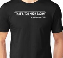 TOO MUCH BACON Unisex T-Shirt