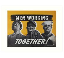 """Men Working Together!""  - Vintage retro ww2 armed forces military propaganda poster Art Print"