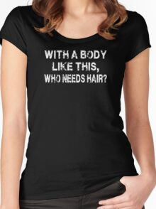 With A Body Like This Who Needs Hair Women's Fitted Scoop T-Shirt