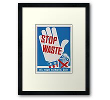 """Stop Waste. It's your patriotic duty."" - Vintage ww2 propaganda poster Framed Print"