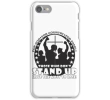 Those Who Don't Stand Up Have The Most To Lose! - in Black iPhone Case/Skin