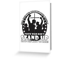 Those Who Don't Stand Up Have The Most To Lose! - in Black Greeting Card