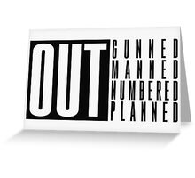 (OUT) Gunned, Manned, Numbered, Planned Greeting Card