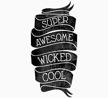 Super Awesome Wicked Cool Unisex T-Shirt