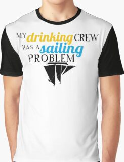 My Drinking Crew Has a Sailing Problem Graphic T-Shirt