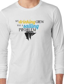 My Drinking Crew Has a Sailing Problem Long Sleeve T-Shirt
