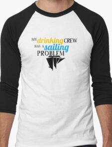 My Drinking Crew Has a Sailing Problem Men's Baseball ¾ T-Shirt