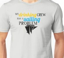 My Drinking Crew Has a Sailing Problem Unisex T-Shirt