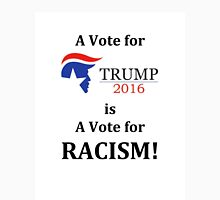 A Vote for Trump is a Vote for Racism Unisex T-Shirt