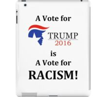 A Vote for Trump is a Vote for Racism iPad Case/Skin