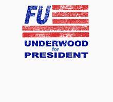 VOTE FRANK UNDERWOOD - 2016! Underwood 4 Prez Unisex T-Shirt