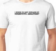 Misplaced Cognitive Abilities Unisex T-Shirt