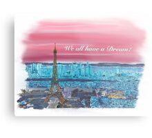 We all have a dream! Paris 1 Metal Print