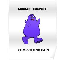 GRIMACE CANNOT COMPREHEND PAIN Poster
