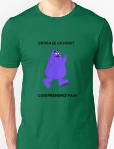 GRIMACE CANNOT COMPREHEND PAIN Unisex T-Shirt