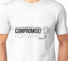 Compromise For What?! Unisex T-Shirt