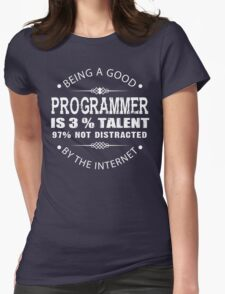 Being a Good Programmer Is 3% Talent and 97% Not Being Distracted By the Internet Womens Fitted T-Shirt