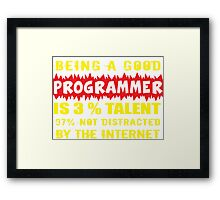 Being a Good Programmer Is 3% Talent and 97% Not Being Distracted By the Internet Framed Print