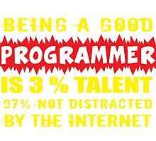 Being a Good Programmer Is 3% Talent and 97% Not Being Distracted By the Internet Photographic Print