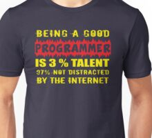 Being a Good Programmer Is 3% Talent and 97% Not Being Distracted By the Internet Unisex T-Shirt