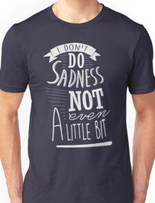 I don't do sadness Unisex T-Shirt