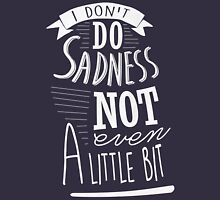 I don't do sadness Unisex T-Shirt