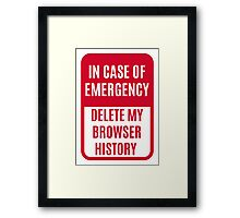In case of emergency delete my browser history Framed Print