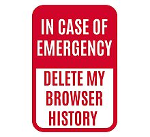 In case of emergency delete my browser history Photographic Print
