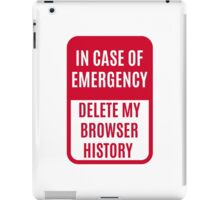 In case of emergency delete my browser history iPad Case/Skin