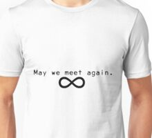 May we meet again. Unisex T-Shirt
