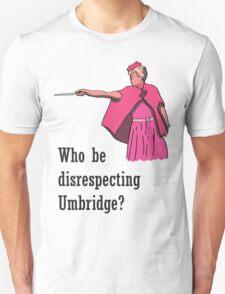 """Who be disrespecting Umbridge?"" T-Shirt"