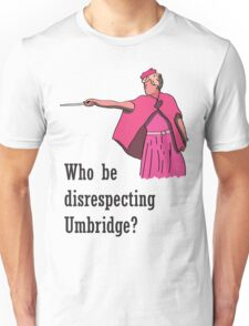 """Who be disrespecting Umbridge?"" Unisex T-Shirt"