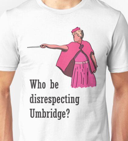 """""""Who be disrespecting Umbridge?"""" Unisex T-Shirt"""