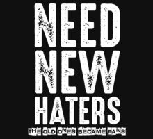 Need New Haters The Old Ones Became Fans T Shirt Baby Tee
