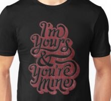 i'm yours and you're mine Unisex T-Shirt
