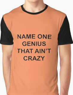 Name one genius that ain't crazy Graphic T-Shirt