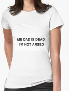 ME DAD IS DEAD Womens Fitted T-Shirt