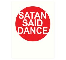 SATAN SAID DANCE  Art Print
