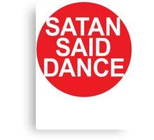 SATAN SAID DANCE  Canvas Print