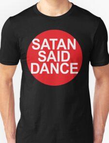 SATAN SAID DANCE  T-Shirt