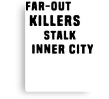 FAR-OUT KILLERS  Canvas Print