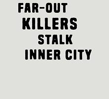 FAR-OUT KILLERS  Unisex T-Shirt
