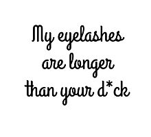 my eyelashes are longer than your d*ck Photographic Print