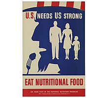 Eat Nutritional Food. U.S. needs US strong.  - Vintage WW2 Propaganda Poster .  Photographic Print